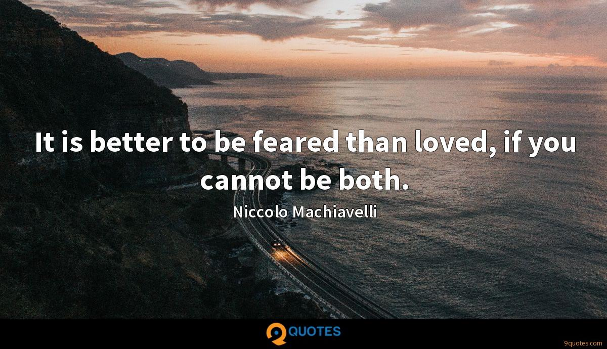 It is better to be feared than loved, if you cannot be both.