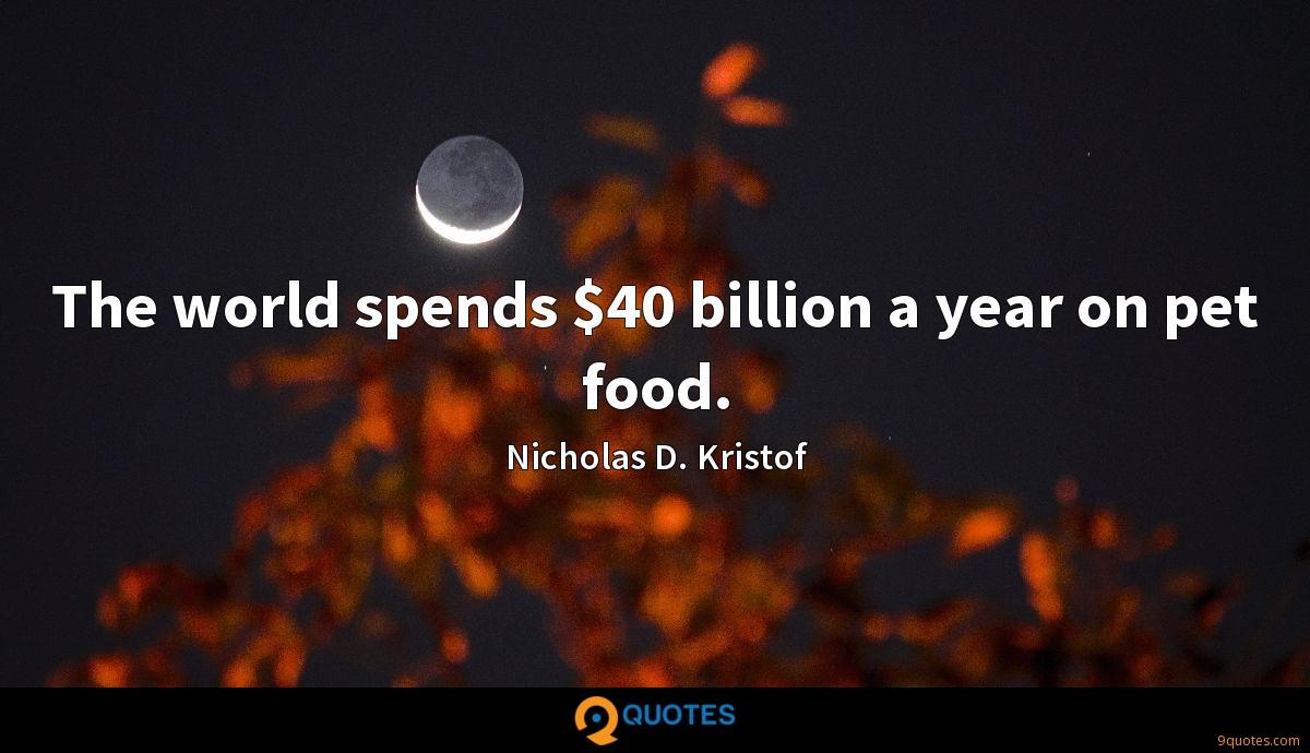 The world spends $40 billion a year on pet food.