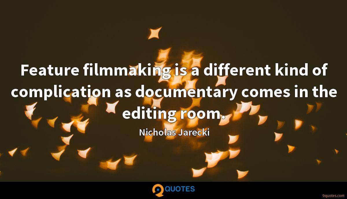 Feature filmmaking is a different kind of complication as documentary comes in the editing room.