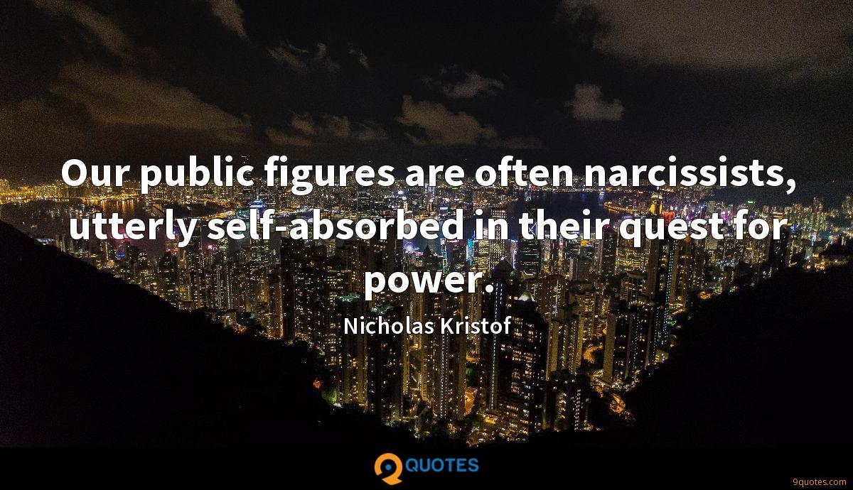 Our public figures are often narcissists, utterly self-absorbed in their quest for power.