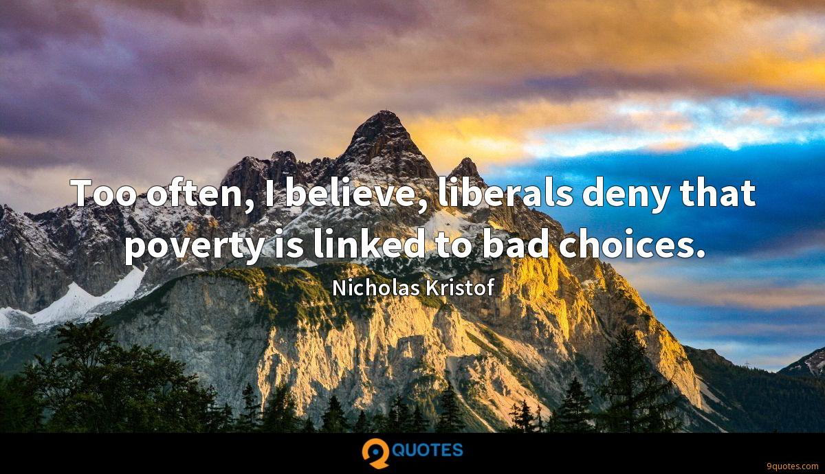 Too often, I believe, liberals deny that poverty is linked to bad choices.
