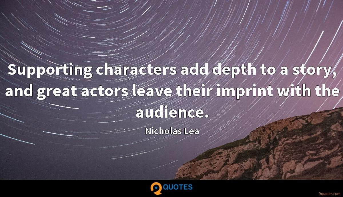 Supporting characters add depth to a story, and great actors leave their imprint with the audience.