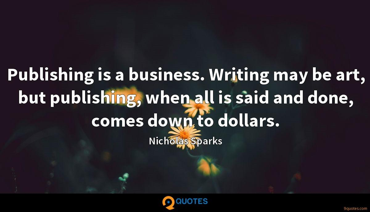 Publishing is a business. Writing may be art, but publishing, when all is said and done, comes down to dollars.