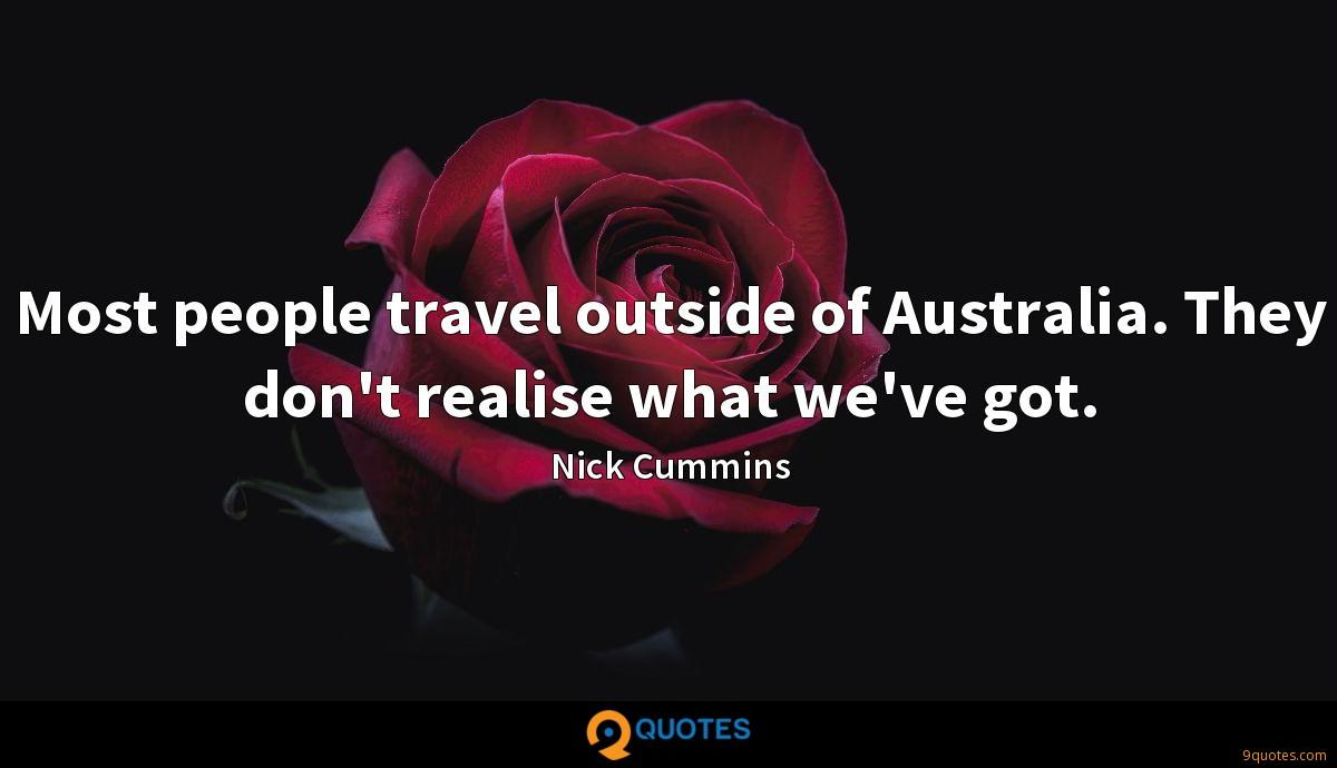 Most people travel outside of Australia. They don't realise what we've got.