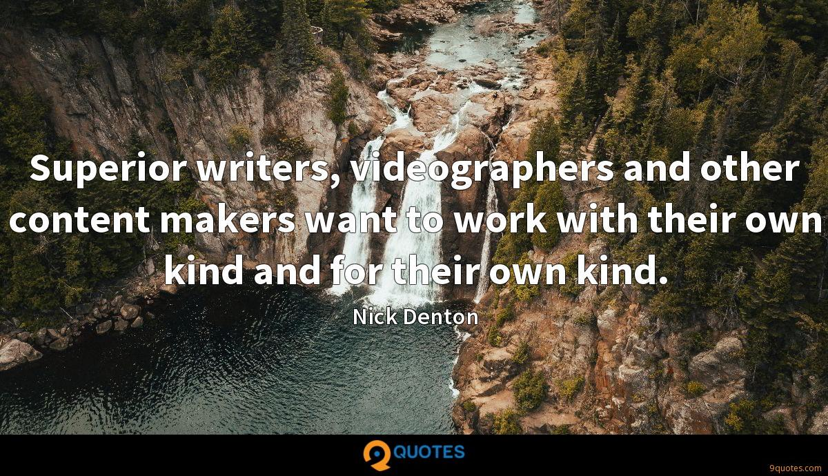 Superior writers, videographers and other content makers want to work with their own kind and for their own kind.