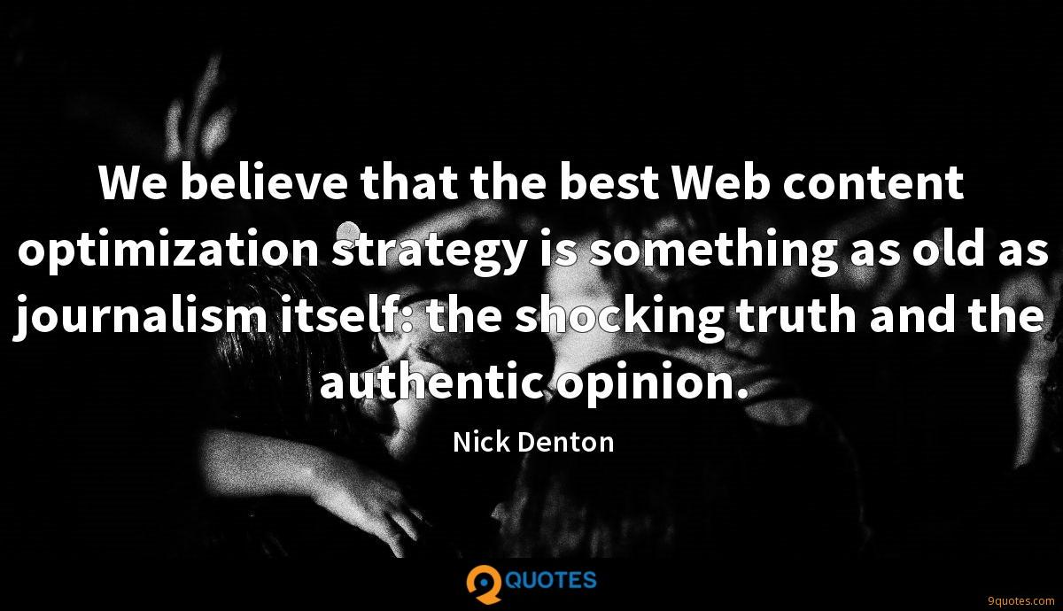 We believe that the best Web content optimization strategy is something as old as journalism itself: the shocking truth and the authentic opinion.
