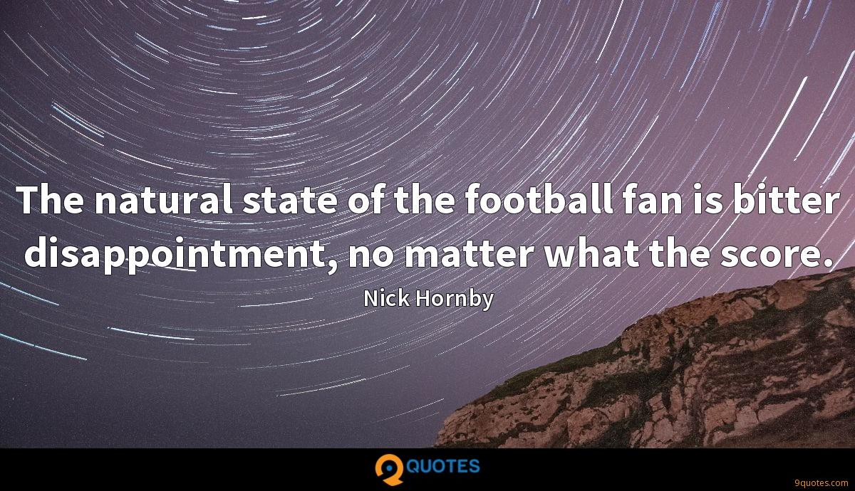 The natural state of the football fan is bitter disappointment, no matter what the score.