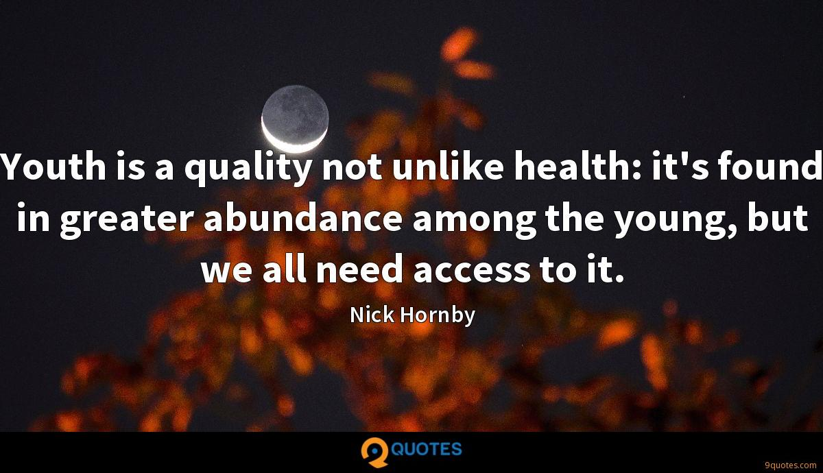 Youth is a quality not unlike health: it's found in greater abundance among the young, but we all need access to it.