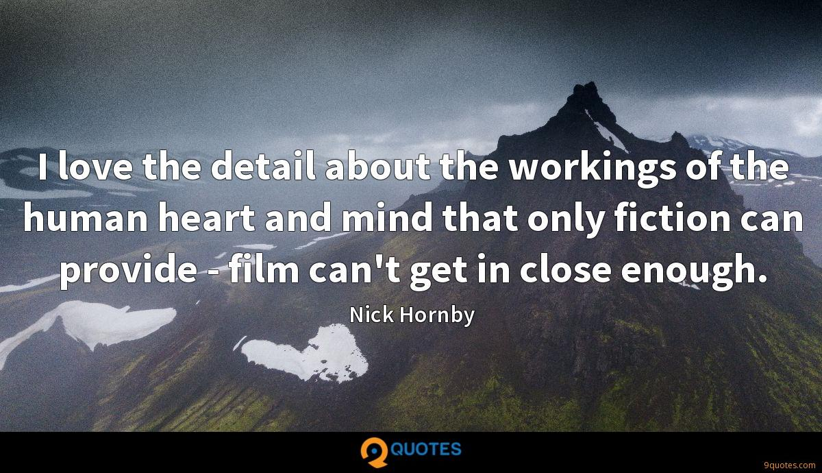 I love the detail about the workings of the human heart and mind that only fiction can provide - film can't get in close enough.