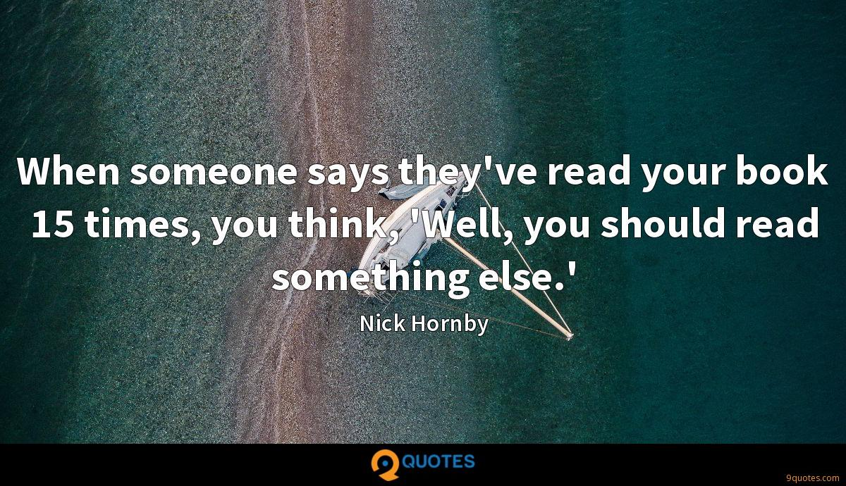 When someone says they've read your book 15 times, you think, 'Well, you should read something else.'