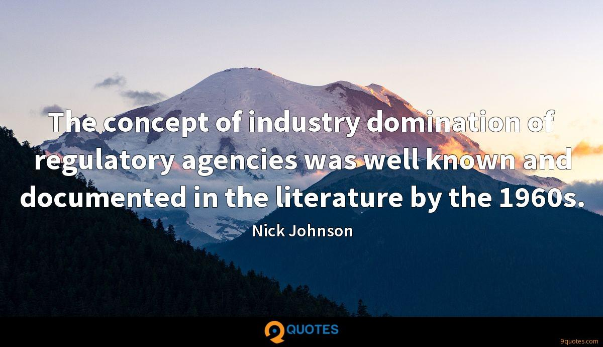 The concept of industry domination of regulatory agencies was well known and documented in the literature by the 1960s.