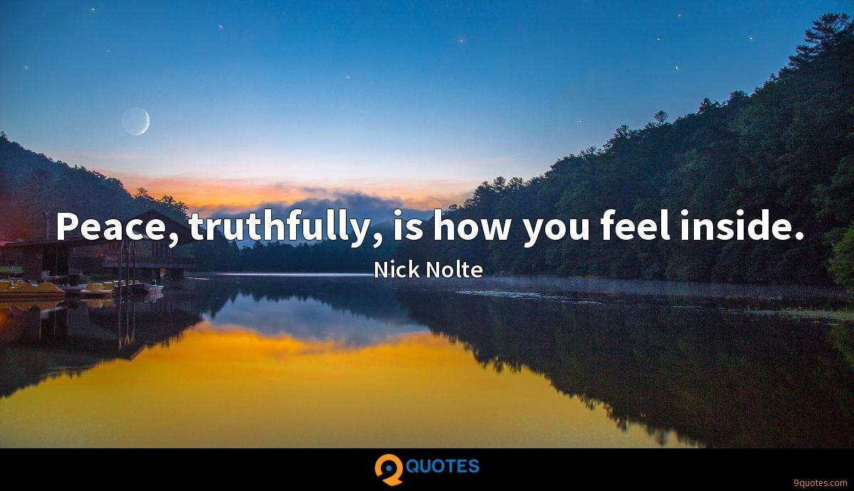 Peace, truthfully, is how you feel inside.