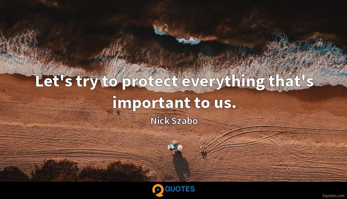 Let's try to protect everything that's important to us.