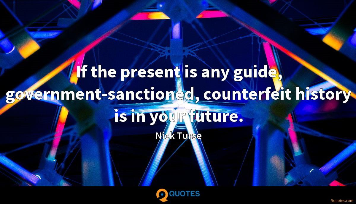 If the present is any guide, government-sanctioned, counterfeit history is in your future.