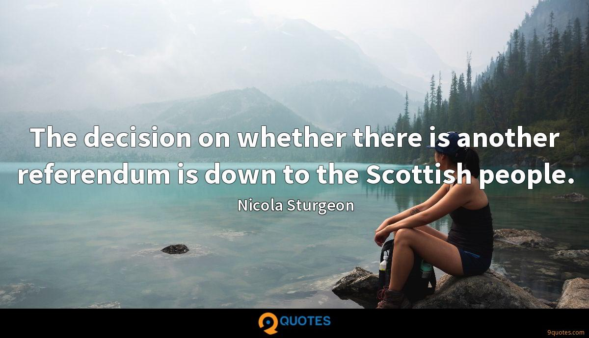 The decision on whether there is another referendum is down to the Scottish people.