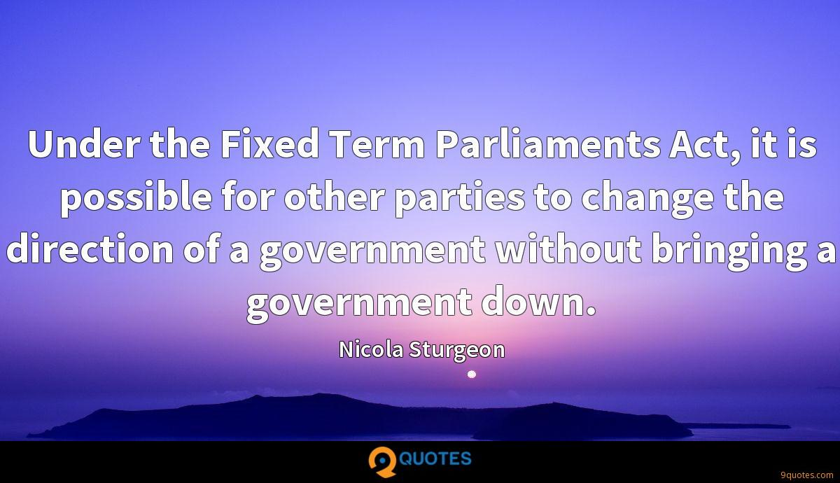 Under the Fixed Term Parliaments Act, it is possible for other parties to change the direction of a government without bringing a government down.