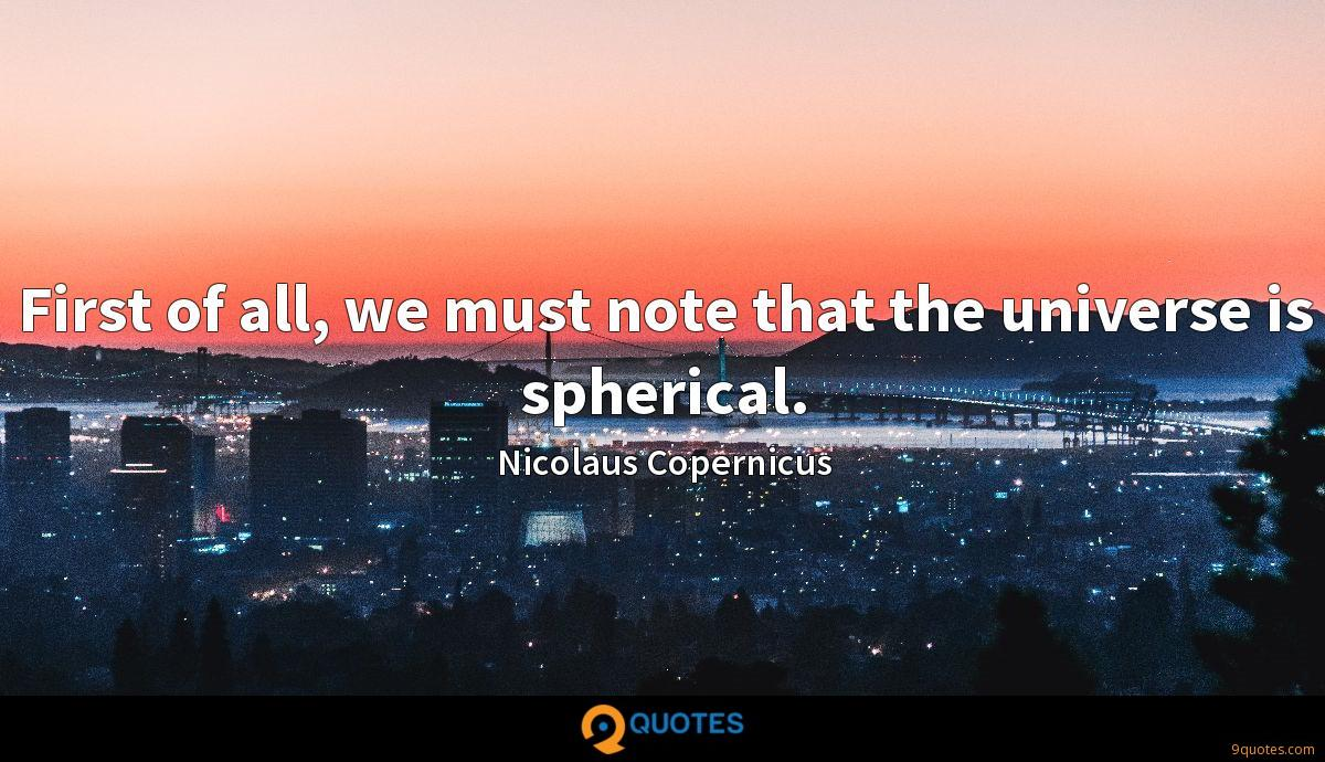 First of all, we must note that the universe is spherical.