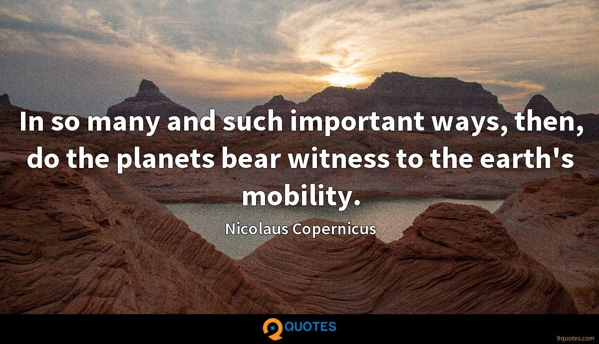 In so many and such important ways, then, do the planets bear witness to the earth's mobility.