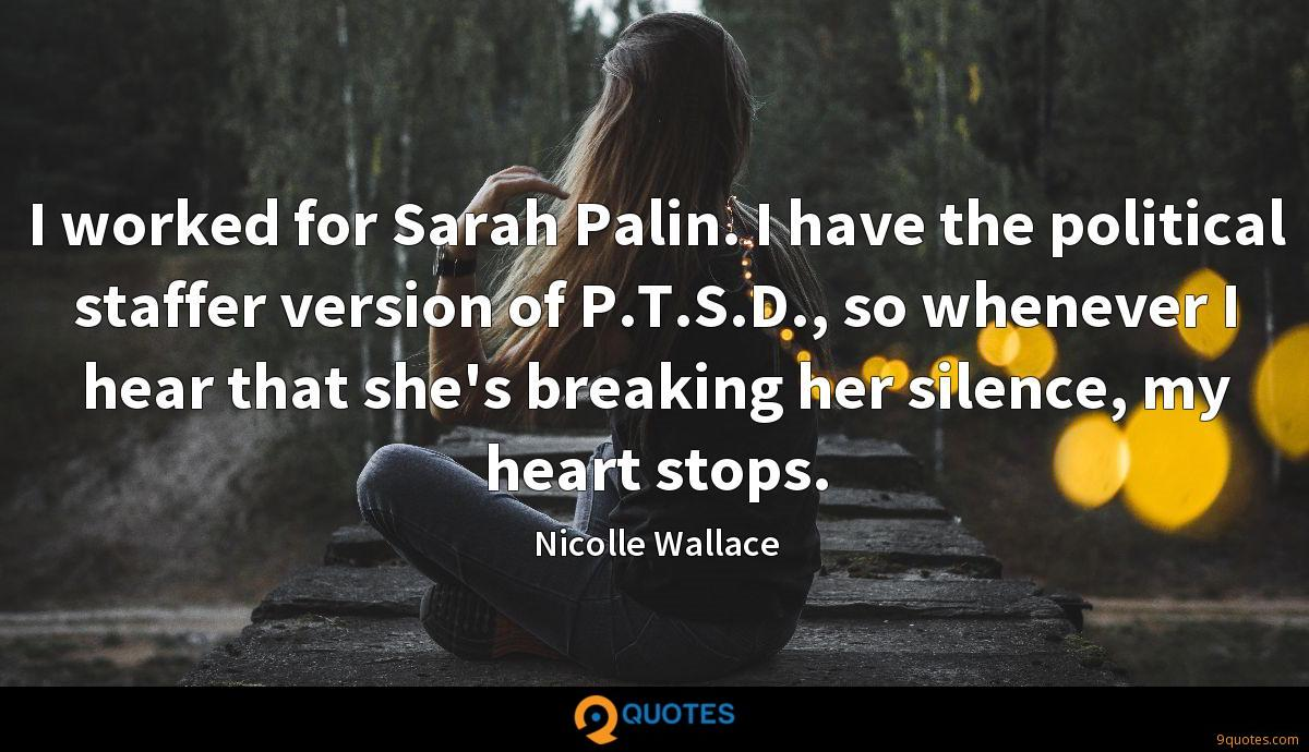 I worked for Sarah Palin. I have the political staffer version of P.T.S.D., so whenever I hear that she's breaking her silence, my heart stops.