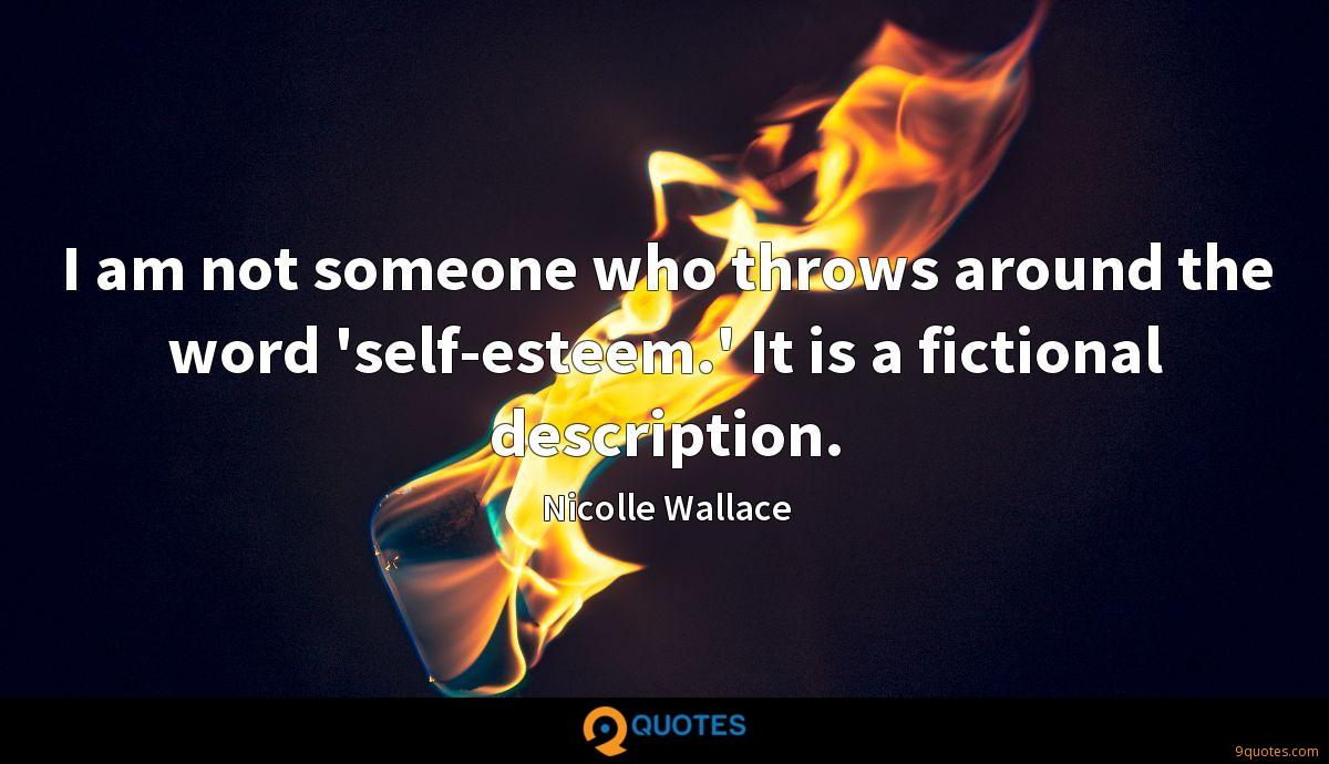 I am not someone who throws around the word 'self-esteem.' It is a fictional description.