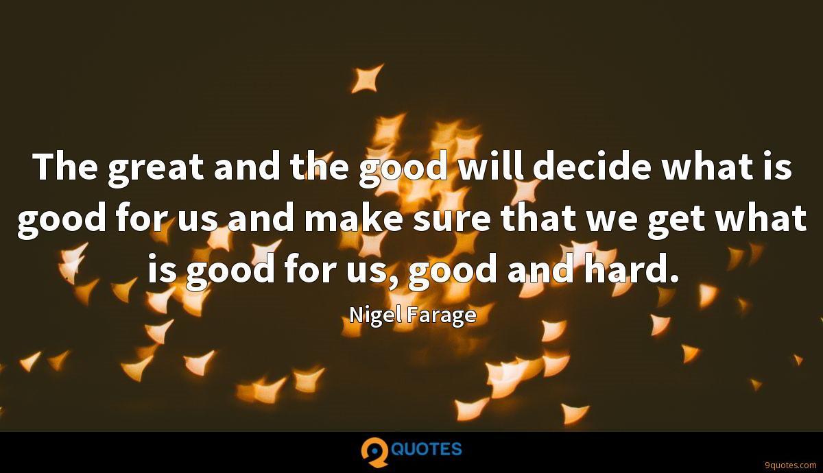 The great and the good will decide what is good for us and make sure that we get what is good for us, good and hard.