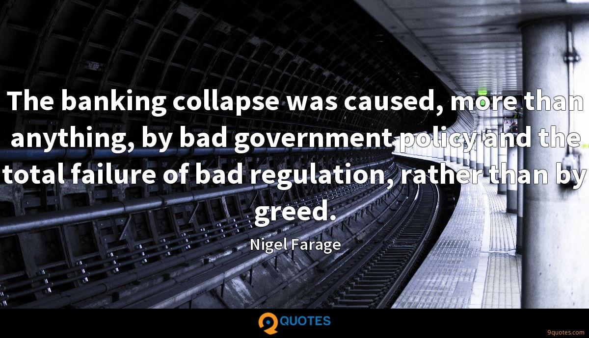The banking collapse was caused, more than anything, by bad government policy and the total failure of bad regulation, rather than by greed.