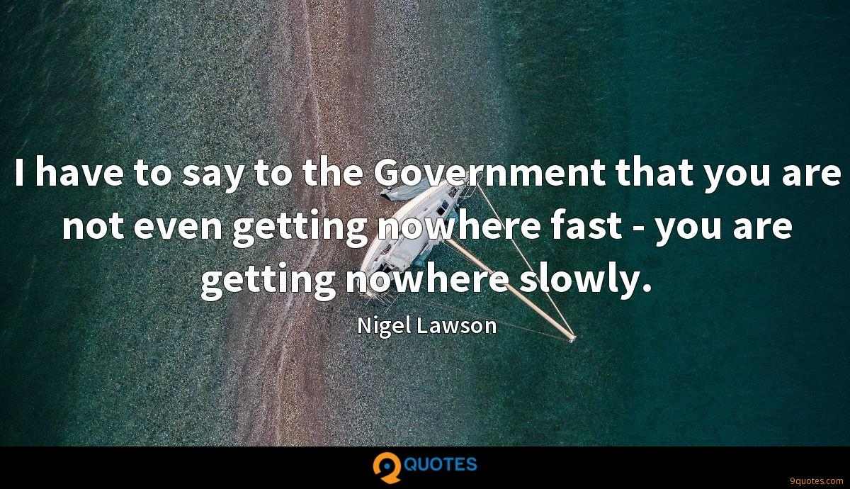 I have to say to the Government that you are not even getting nowhere fast - you are getting nowhere slowly.