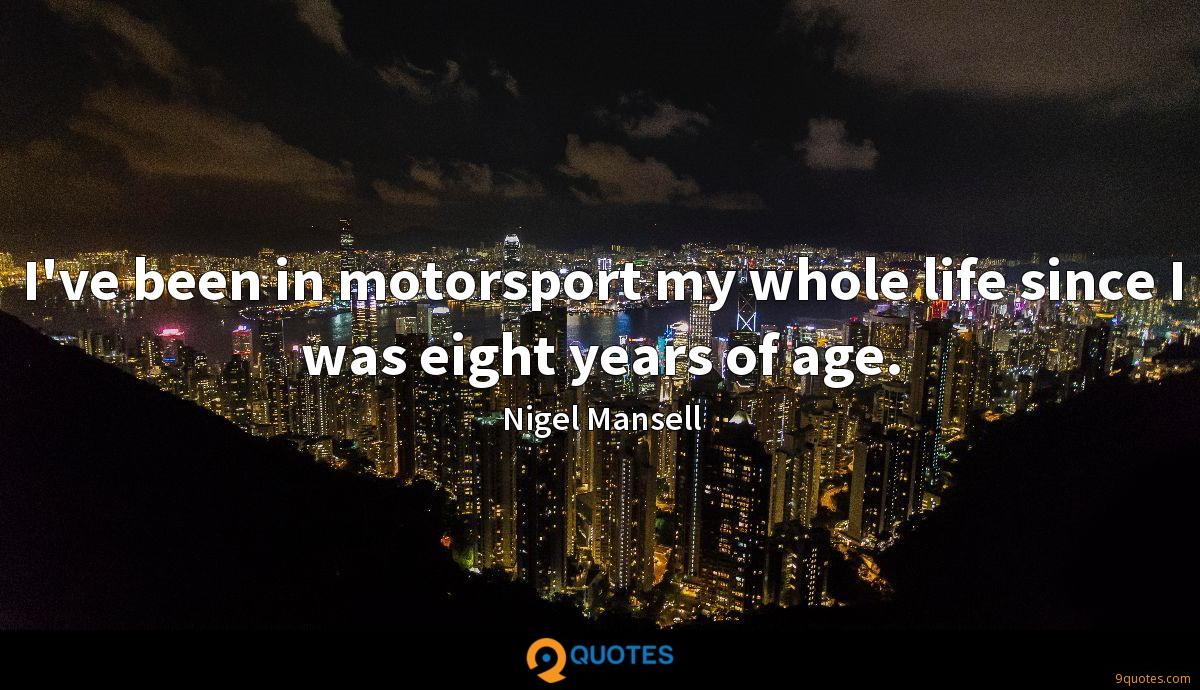 I've been in motorsport my whole life since I was eight years of age.