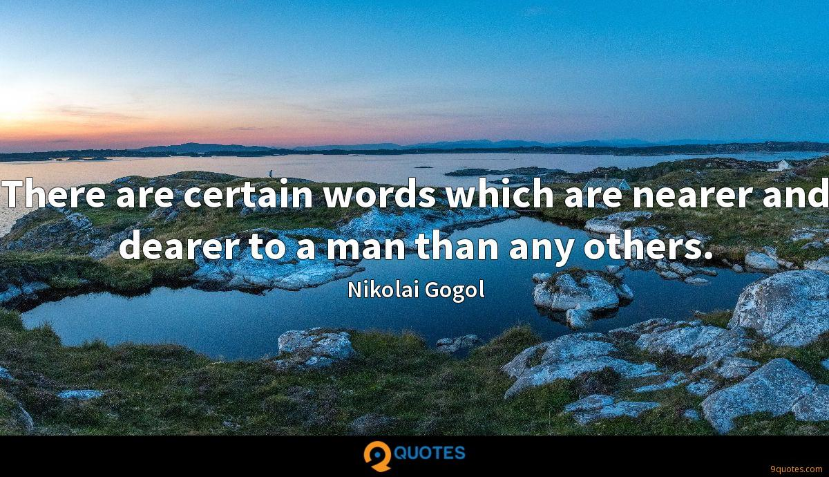 There are certain words which are nearer and dearer to a man than any others.