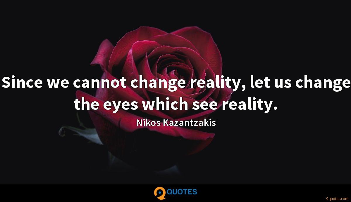 Since we cannot change reality, let us change the eyes which see reality.