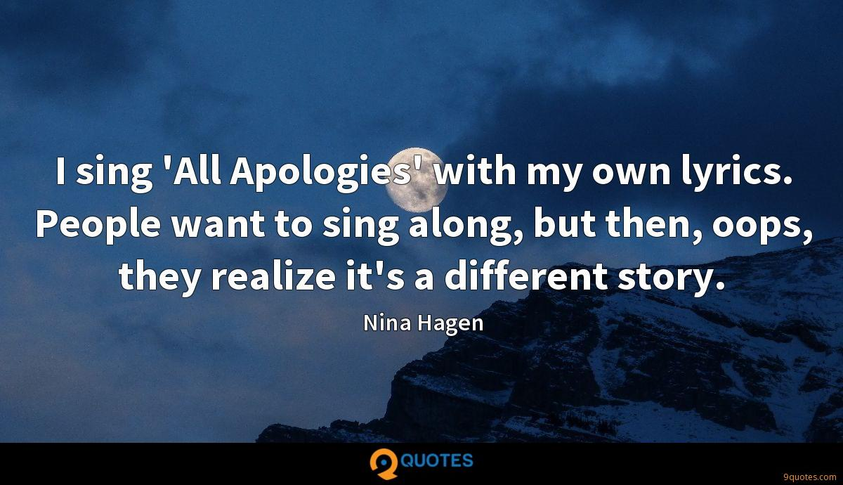 I sing 'All Apologies' with my own lyrics. People want to sing along, but then, oops, they realize it's a different story.