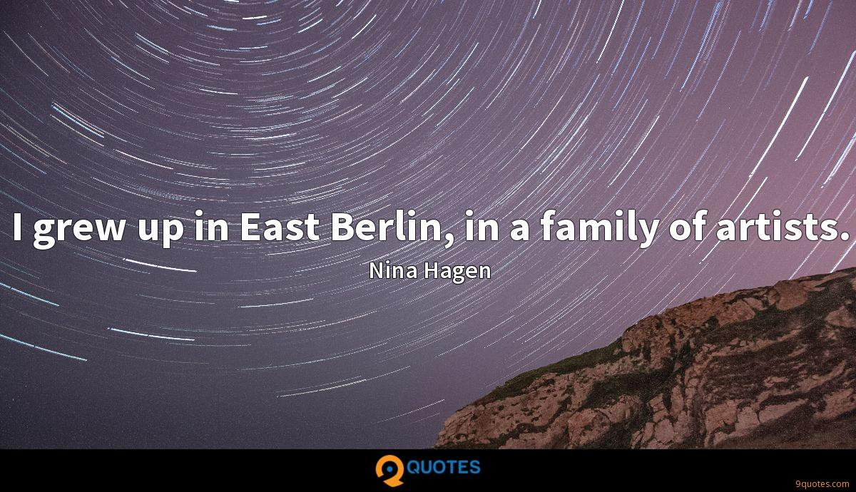 I grew up in East Berlin, in a family of artists.
