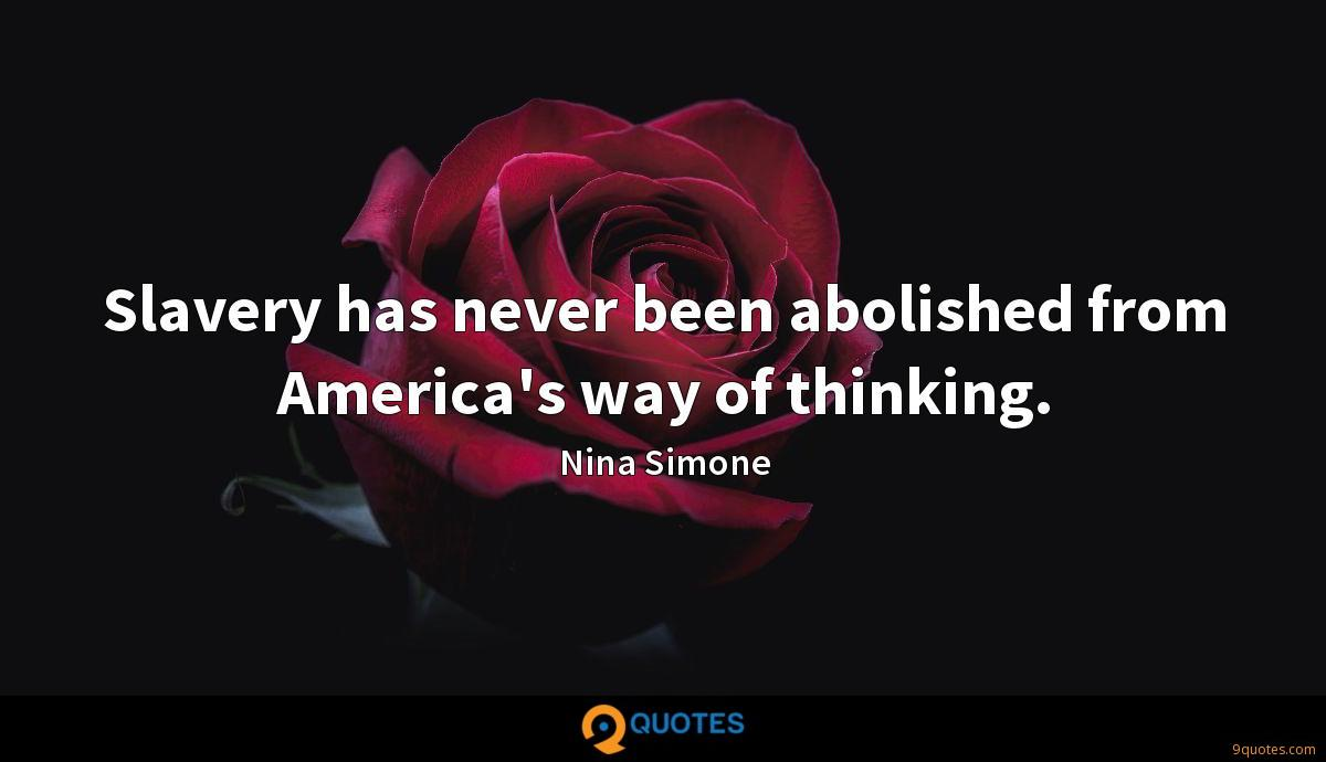 Slavery has never been abolished from America's way of thinking.