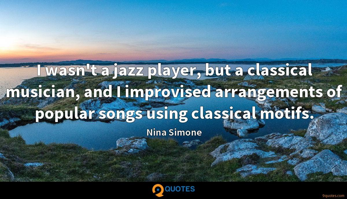 I wasn't a jazz player, but a classical musician, and I improvised arrangements of popular songs using classical motifs.
