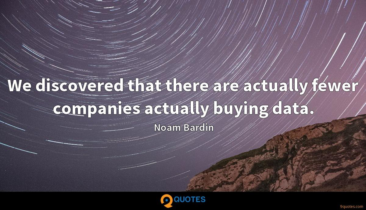 We discovered that there are actually fewer companies actually buying data.