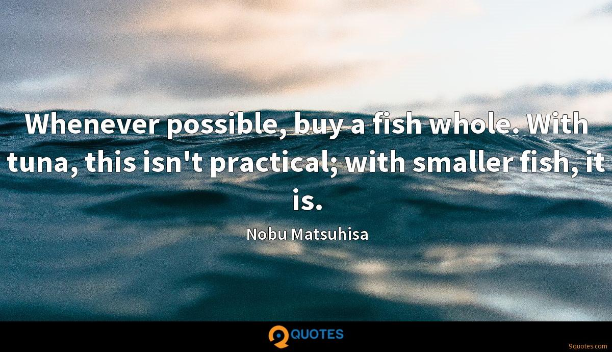 Whenever possible, buy a fish whole. With tuna, this isn't practical; with smaller fish, it is.