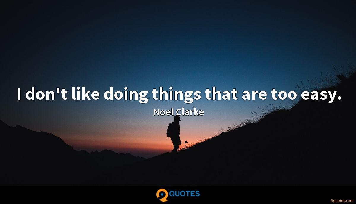 I don't like doing things that are too easy.