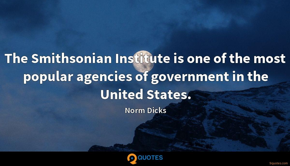 The Smithsonian Institute is one of the most popular agencies of government in the United States.
