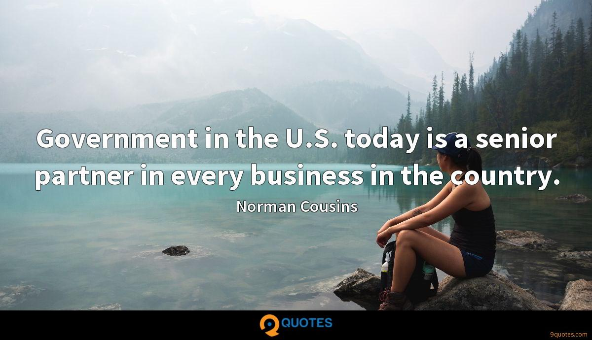 Government in the U.S. today is a senior partner in every business in the country.