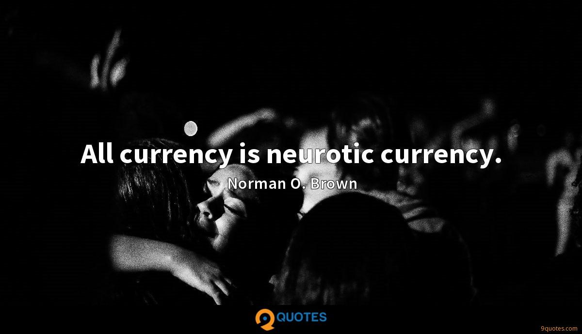 All currency is neurotic currency.