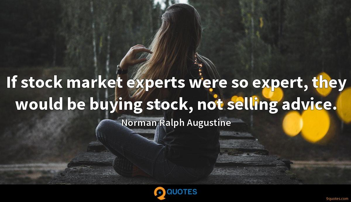 If stock market experts were so expert, they would be buying stock, not selling advice.