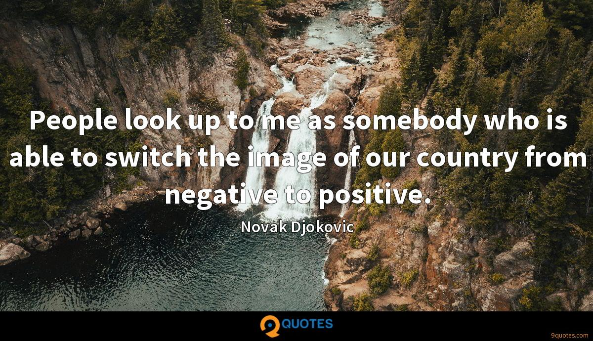 People Look Up To Me As Somebody Who Is Able To Switch The Image Novak Djokovic Quotes 9quotes Com