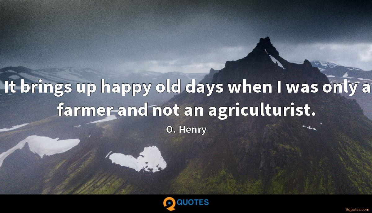 It brings up happy old days when I was only a farmer and not an agriculturist.