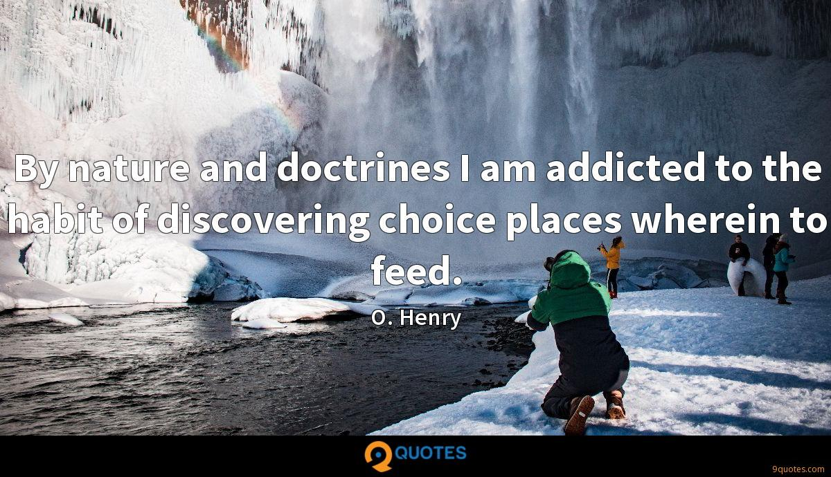 By nature and doctrines I am addicted to the habit of discovering choice places wherein to feed.