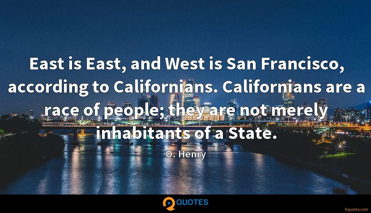 East is East, and West is San Francisco, according to Californians. Californians are a race of people; they are not merely inhabitants of a State.