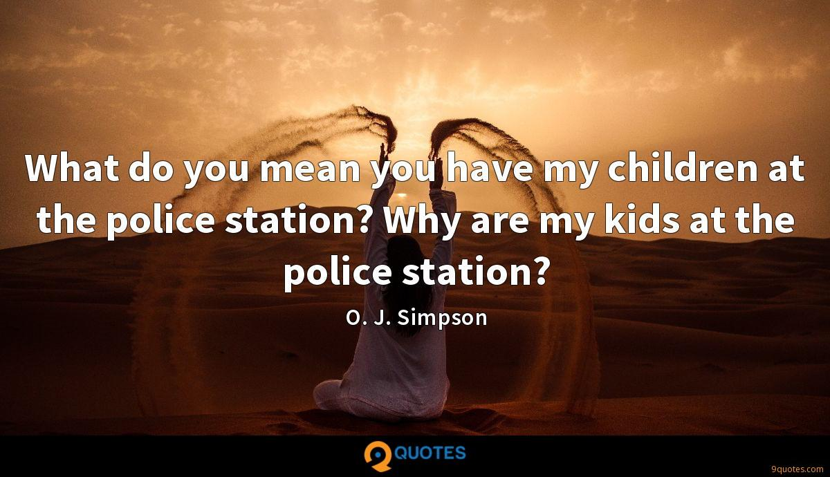 What do you mean you have my children at the police station? Why are my kids at the police station?