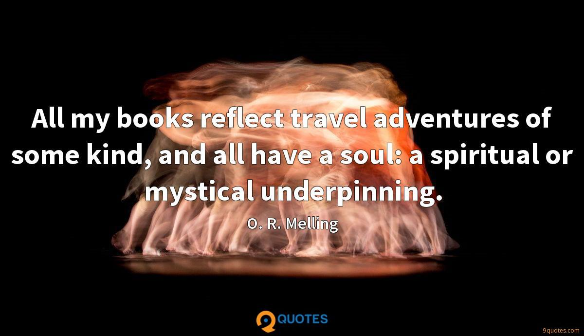 All my books reflect travel adventures of some kind, and all have a soul: a spiritual or mystical underpinning.