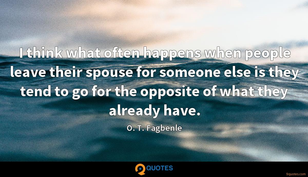 I think what often happens when people leave their spouse for someone else is they tend to go for the opposite of what they already have.