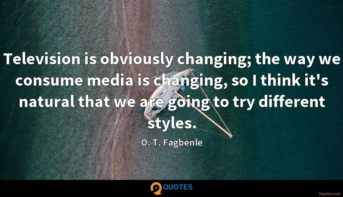 Television is obviously changing; the way we consume media is changing, so I think it's natural that we are going to try different styles.