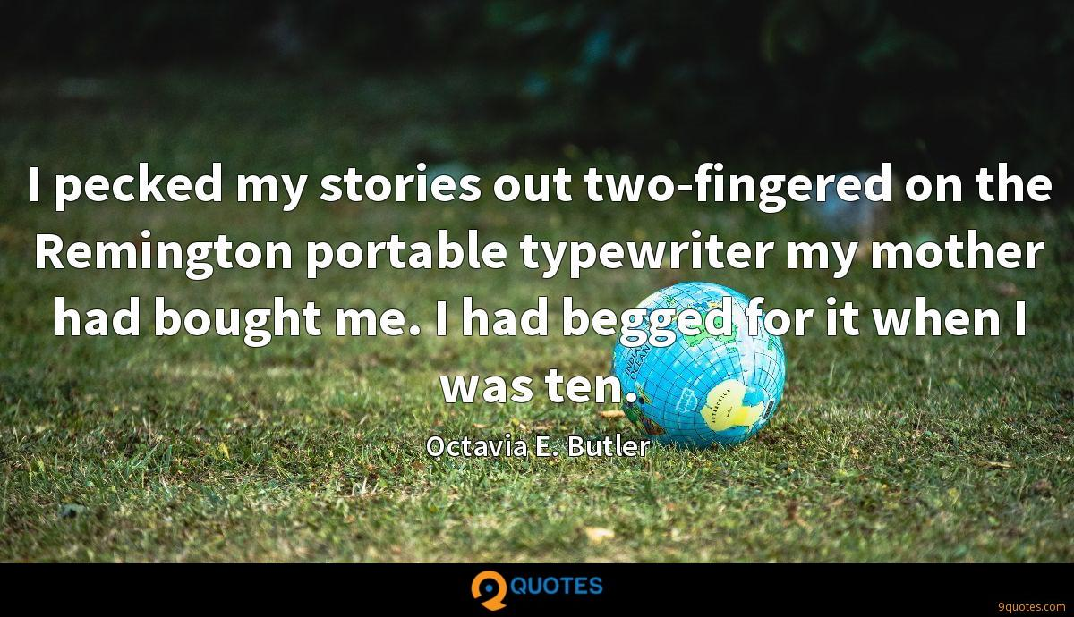 I pecked my stories out two-fingered on the Remington portable typewriter my mother had bought me. I had begged for it when I was ten.